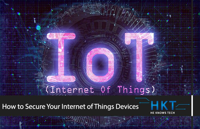 How to Secure Your Internet of Things Devices