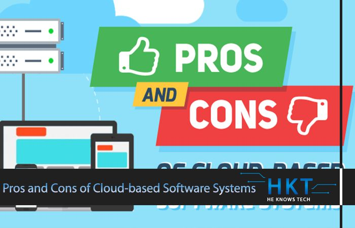 The Pros and Cons of Cloud-based Software Systems heknowstech
